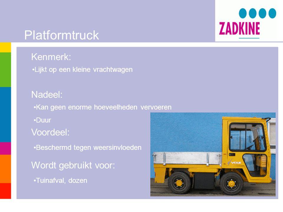 Kenmerk: Nadeel: Voordeel: Wordt gebruikt voor: Platformtruck •Lijkt op een kleine vrachtwagen •Beschermd tegen weersinvloeden •Tuinafval, dozen •Kan