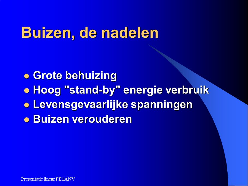 Presentatie linear PE1ANV Buizen, de nadelen  Grote behuizing  Hoog
