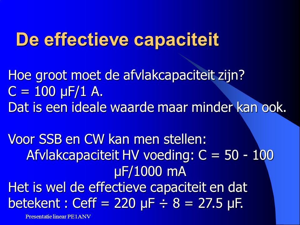 Presentatie linear PE1ANV De effectieve capaciteit Hoe groot moet de afvlakcapaciteit zijn? C = 100 µF/1 A. Dat is een ideale waarde maar minder kan o
