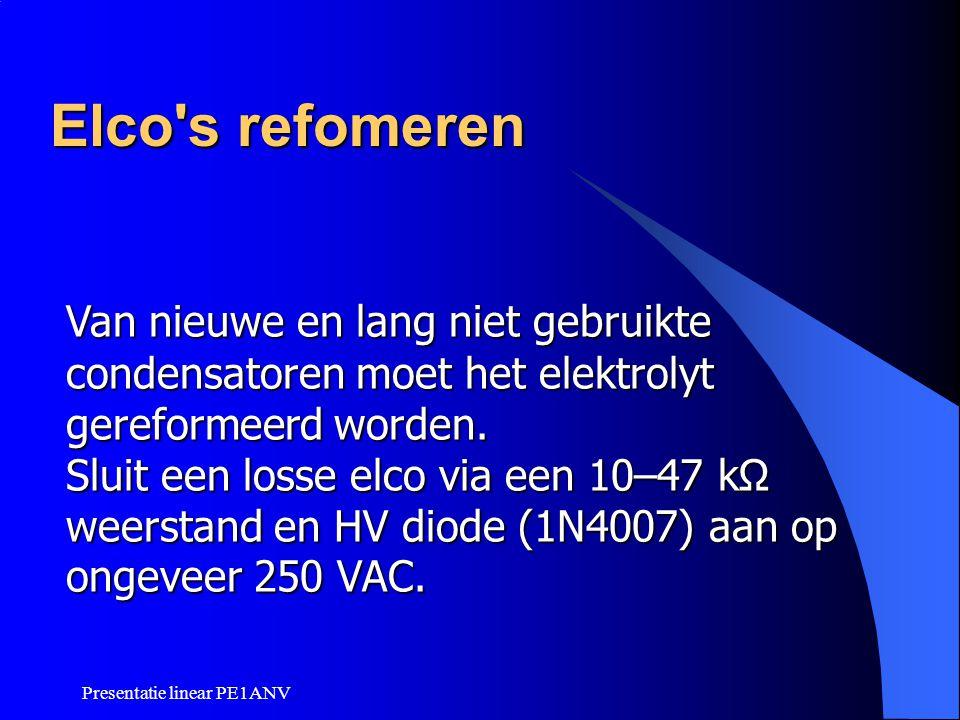 Presentatie linear PE1ANV Elco's refomeren Van nieuwe en lang niet gebruikte condensatoren moet het elektrolyt gereformeerd worden. Sluit een losse el