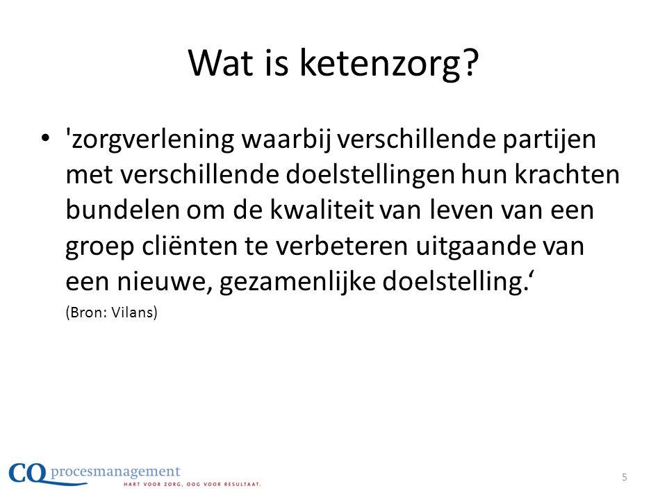 Wat is ketenzorg? • 'zorgverlening waarbij verschillende partijen met verschillende doelstellingen hun krachten bundelen om de kwaliteit van leven van