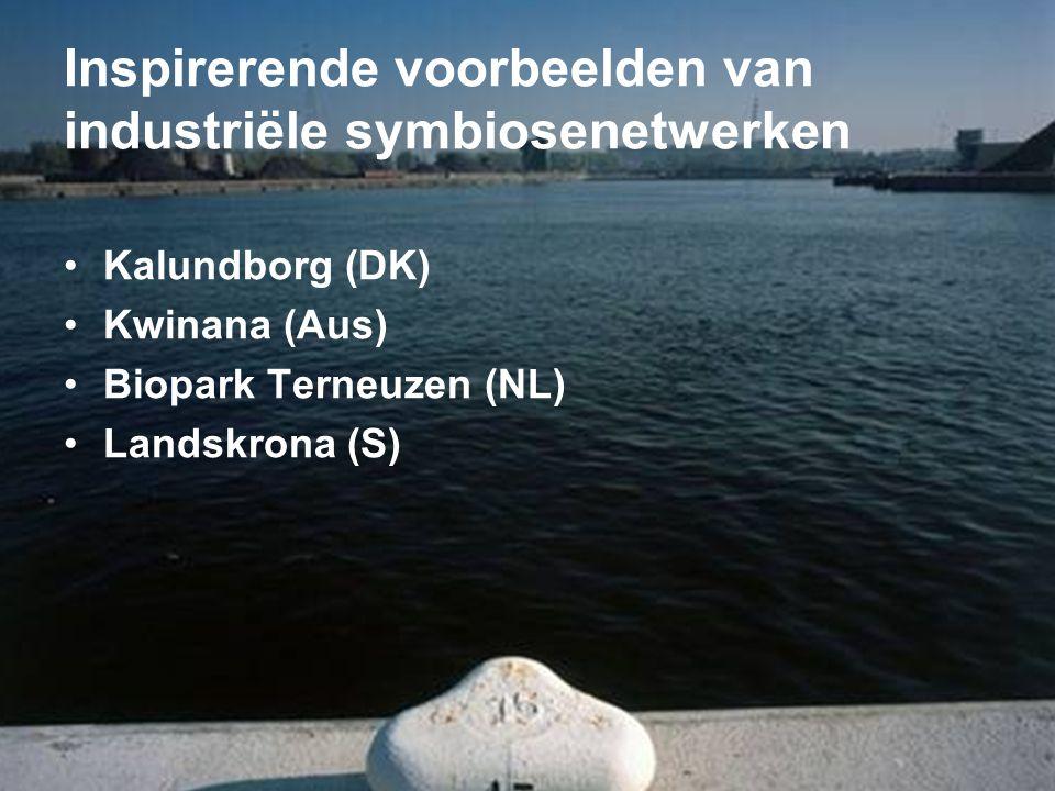 Inspirerende voorbeelden van industriële symbiosenetwerken •Kalundborg (DK) •Kwinana (Aus) •Biopark Terneuzen (NL) •Landskrona (S)
