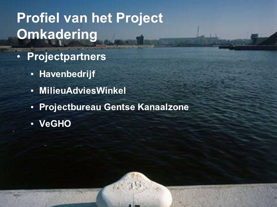 Profiel van het Project Omkadering •Projectpartners ▪Havenbedrijf ▪MilieuAdviesWinkel ▪Projectbureau Gentse Kanaalzone ▪VeGHO