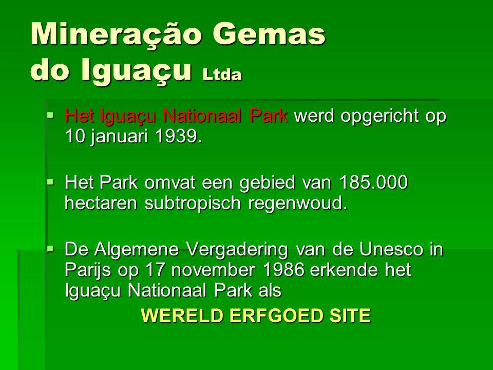 Mineração Gemas do Iguaçu Ltda HHHHet Iguaçu Nationaal Park werd opgericht op 10 januari 1939. HHHHet Park omvat een gebied van 185.000 hectar