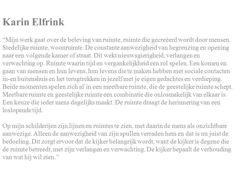 Karin Elfrink Mijn werk gaat over de beleving van ruimte, ruimte die gecreëerd wordt door mensen.