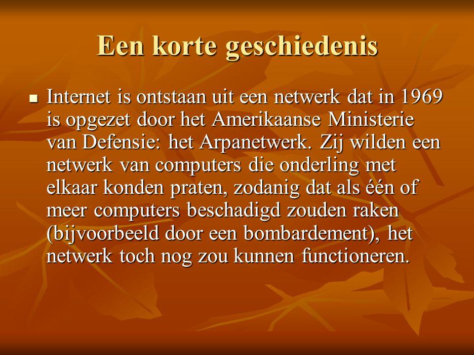 Een korte geschiedenis  Internet is ontstaan uit een netwerk dat in 1969 is opgezet door het Amerikaanse Ministerie van Defensie: het Arpanetwerk.