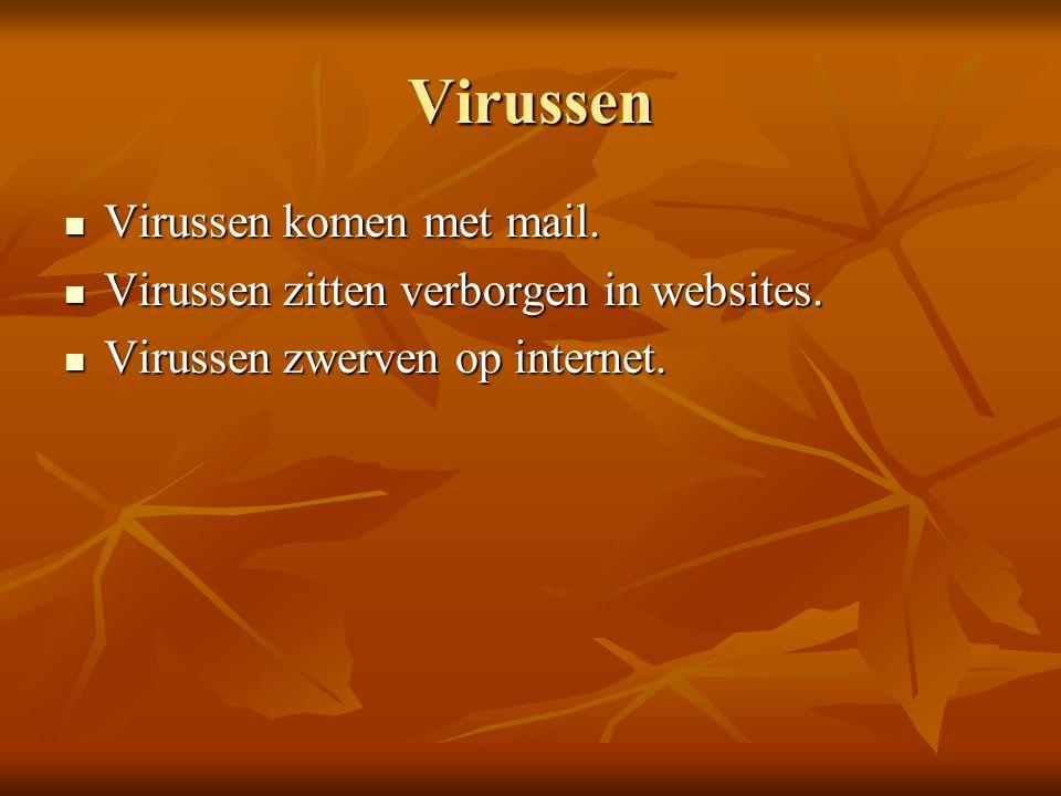 Virussen  Virussen komen met mail. Virussen zitten verborgen in websites.