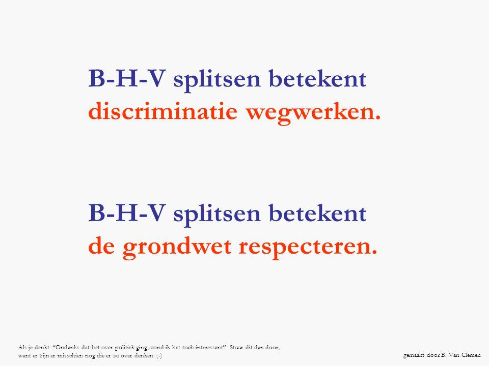 """B-H-V splitsen betekent de grondwet respecteren. B-H-V splitsen betekent discriminatie wegwerken. gemaakt door B. Van Clemen Als je denkt: """"Ondanks da"""