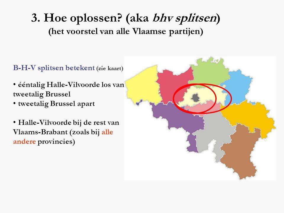 3. Hoe oplossen? (aka bhv splitsen) (het voorstel van alle Vlaamse partijen) B-H-V splitsen betekent (zie kaart) • ééntalig Halle-Vilvoorde los van tw