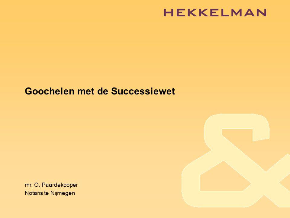 Goochelen met de Successiewet mr. O. Paardekooper Notaris te Nijmegen