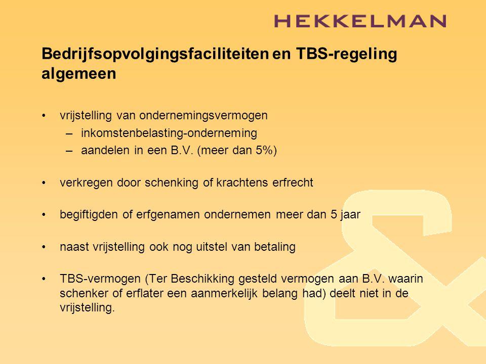 Bedrijfsopvolgingsfaciliteiten en TBS-regeling algemeen •vrijstelling van ondernemingsvermogen –inkomstenbelasting-onderneming –aandelen in een B.V.