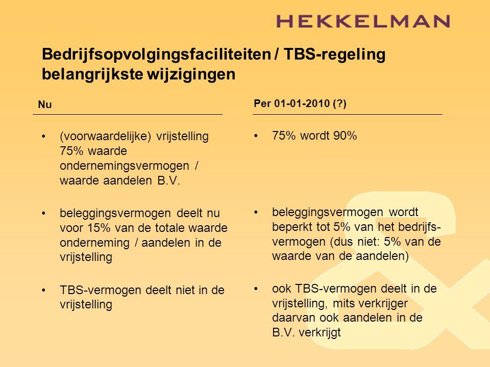 Bedrijfsopvolgingsfaciliteiten / TBS-regeling belangrijkste wijzigingen •(voorwaardelijke) vrijstelling 75% waarde ondernemingsvermogen / waarde aandelen B.V.