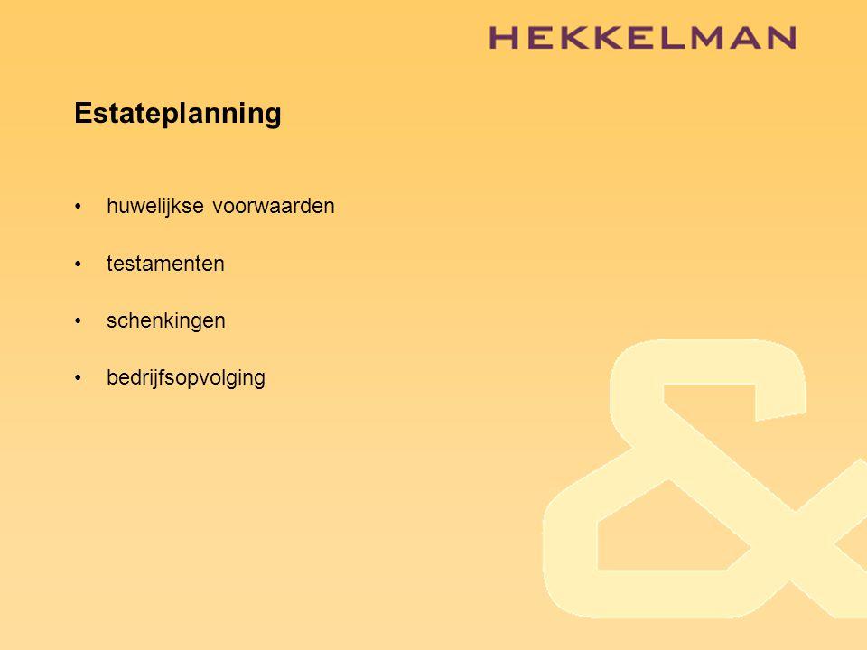 Estateplanning •huwelijkse voorwaarden •testamenten •schenkingen •bedrijfsopvolging