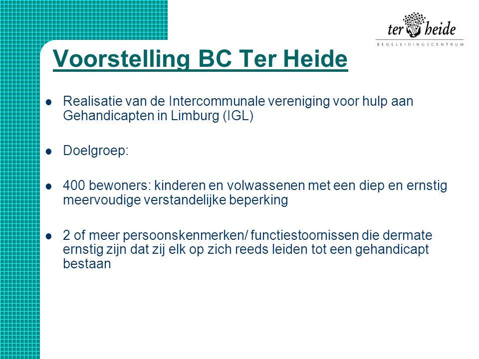 Voorstelling BC Ter Heide  Realisatie van de Intercommunale vereniging voor hulp aan Gehandicapten in Limburg (IGL)  Doelgroep:  400 bewoners: kind
