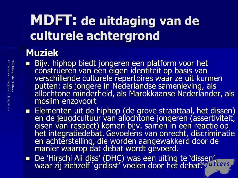 Stichting de JuttersCentrum voor Jeugd-GGZ Haaglanden MDFT: de uitdaging van de culturele achtergrond  Toegang leefwereld jongere door o.a.