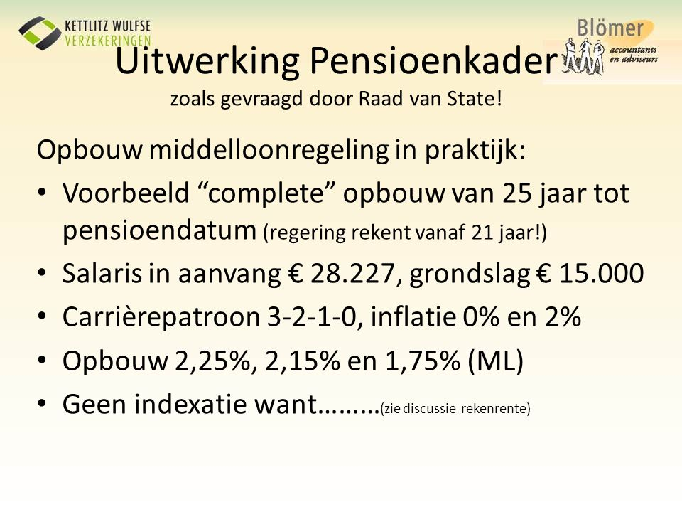 """Uitwerking Pensioenkader zoals gevraagd door Raad van State! Opbouw middelloonregeling in praktijk: • Voorbeeld """"complete"""" opbouw van 25 jaar tot pens"""