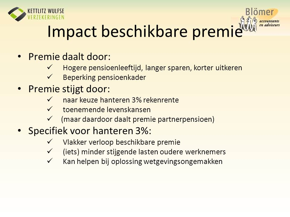 Impact beschikbare premie • Premie daalt door:  Hogere pensioenleeftijd, langer sparen, korter uitkeren  Beperking pensioenkader • Premie stijgt doo