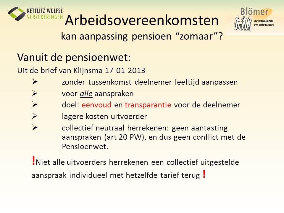 """Arbeidsovereenkomsten kan aanpassing pensioen """"zomaar""""? Vanuit de pensioenwet: Uit de brief van Klijnsma 17-01-2013  zonder tussenkomst deelnemer lee"""