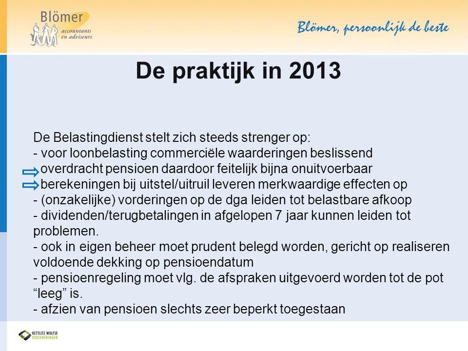 De praktijk in 2013 De Belastingdienst stelt zich steeds strenger op: - voor loonbelasting commerciële waarderingen beslissend overdracht pensioen daa