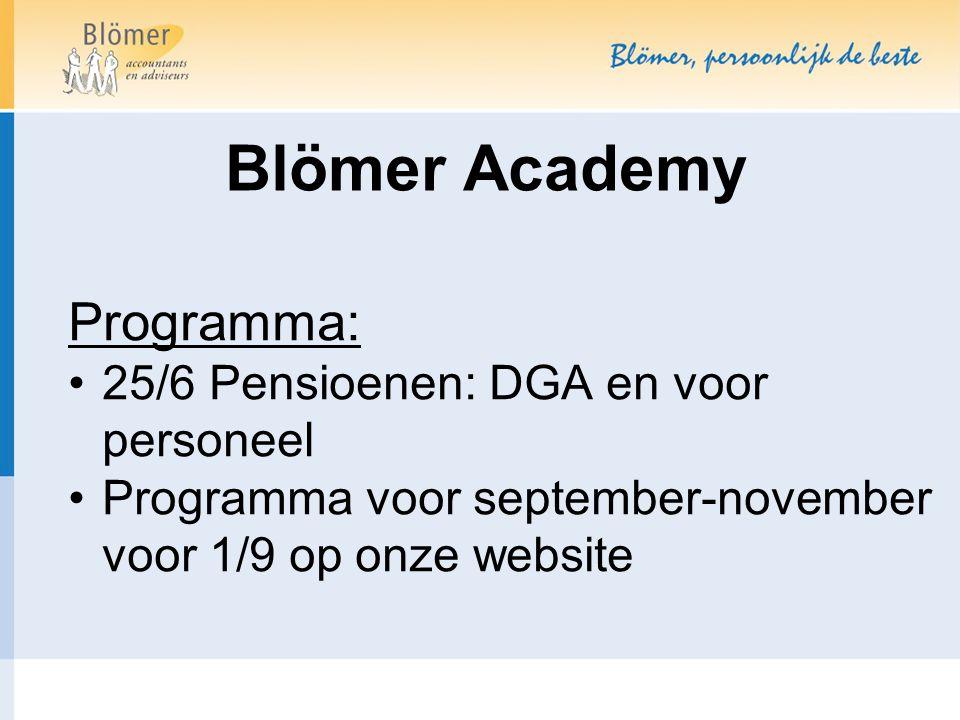 Blömer Academy Programma: •25/6 Pensioenen: DGA en voor personeel •Programma voor september-november voor 1/9 op onze website