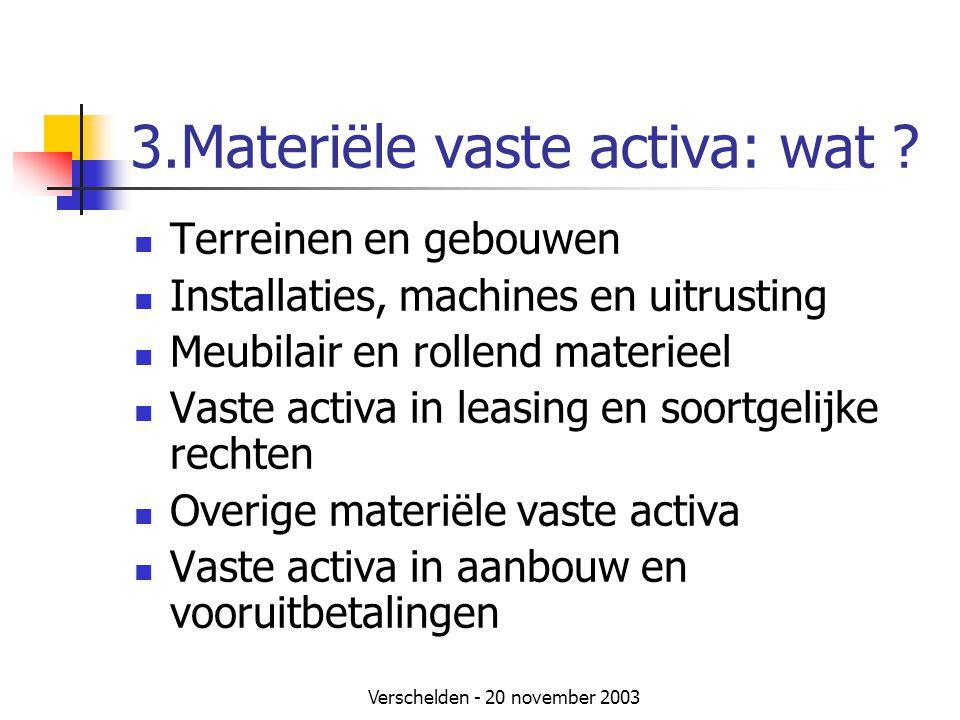 Verschelden - 20 november 2003 3.Materiële vaste activa: wat .