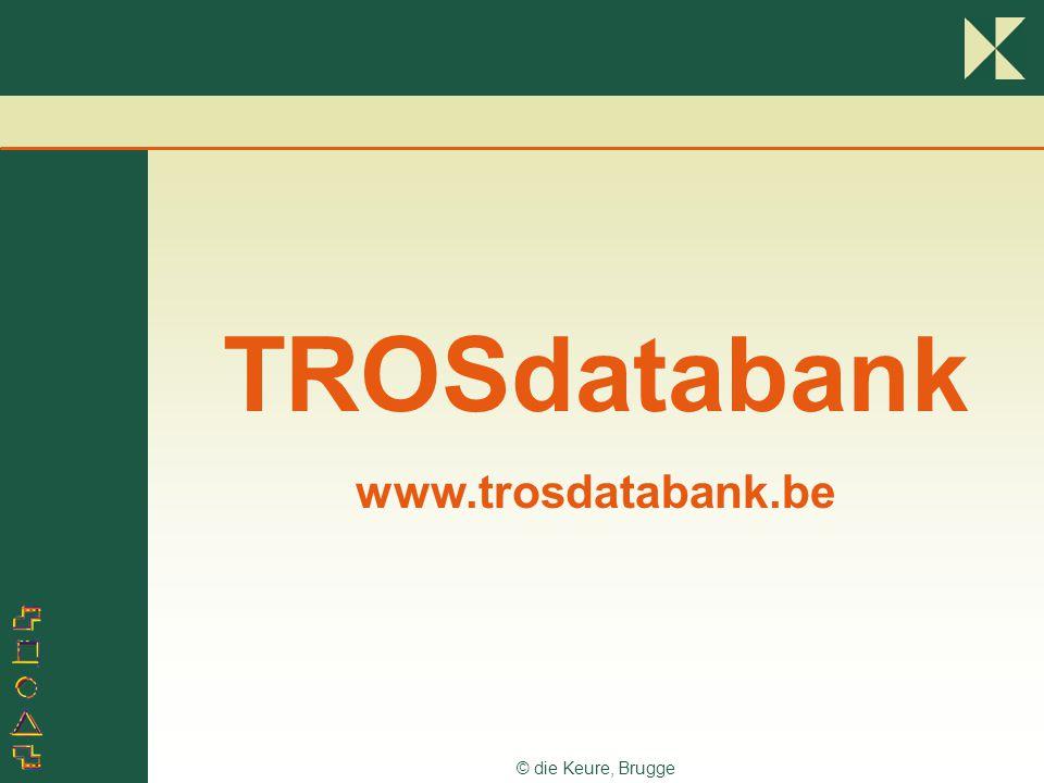 © die Keure, Brugge TROSdatabank www.trosdatabank.be