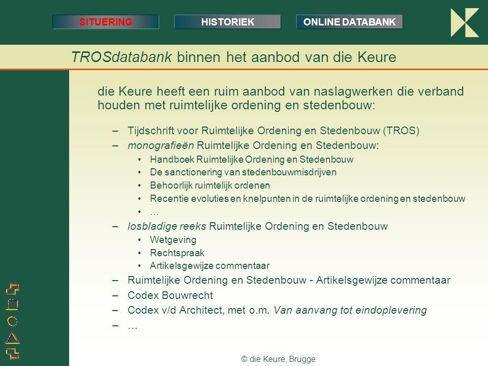 © die Keure, Brugge TROSdatabank binnen het aanbod van die Keure SITUERINGHISTORIEKONLINE DATABANK die Keure heeft een ruim aanbod van naslagwerken di