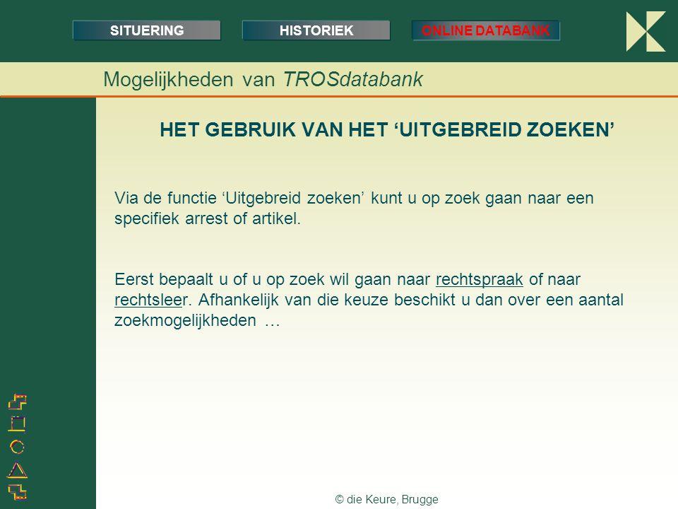 © die Keure, Brugge HET GEBRUIK VAN HET 'UITGEBREID ZOEKEN' Via de functie 'Uitgebreid zoeken' kunt u op zoek gaan naar een specifiek arrest of artike
