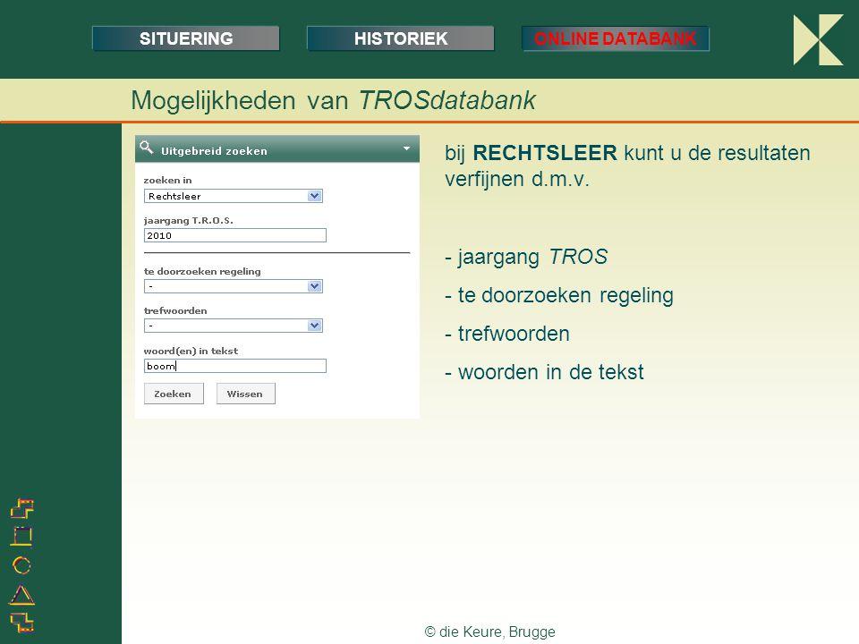 © die Keure, Brugge bij RECHTSLEER kunt u de resultaten verfijnen d.m.v. - jaargang TROS - te doorzoeken regeling - trefwoorden - woorden in de tekst