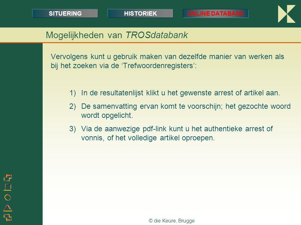 © die Keure, Brugge Vervolgens kunt u gebruik maken van dezelfde manier van werken als bij het zoeken via de 'Trefwoordenregisters': 1)In de resultatenlijst klikt u het gewenste arrest of artikel aan.