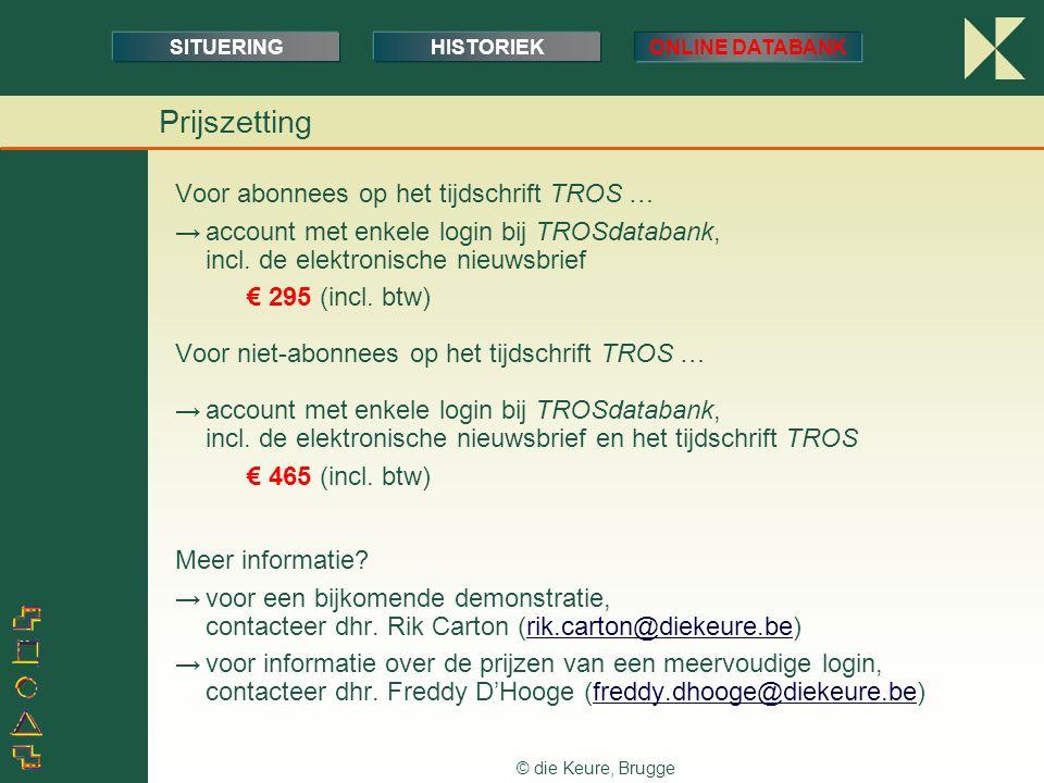 © die Keure, Brugge Prijszetting Voor abonnees op het tijdschrift TROS … →account met enkele login bij TROSdatabank, incl. de elektronische nieuwsbrie