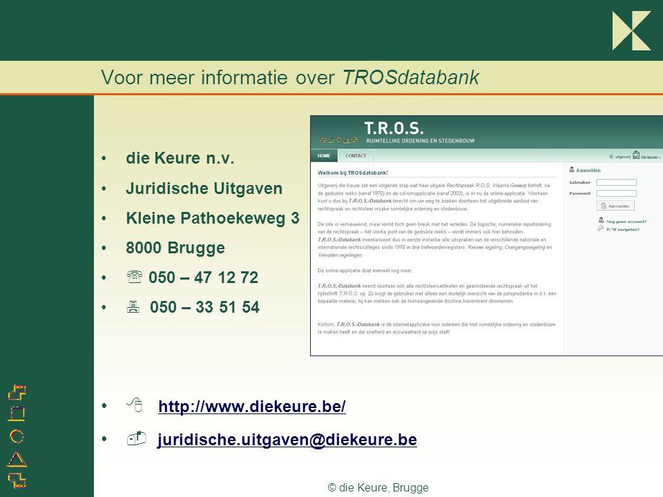 © die Keure, Brugge Voor meer informatie over TROSdatabank •die Keure n.v. •Juridische Uitgaven •Kleine Pathoekeweg 3 •8000 Brugge •  050 – 47 12 72