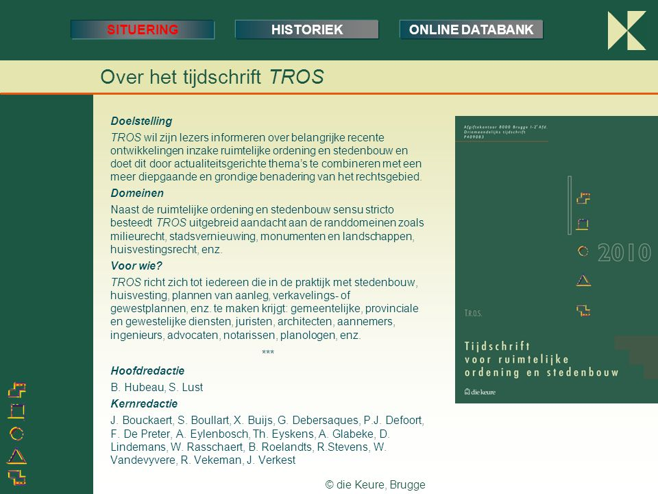 © die Keure, Brugge Over het tijdschrift TROS Doelstelling TROS wil zijn lezers informeren over belangrijke recente ontwikkelingen inzake ruimtelijke