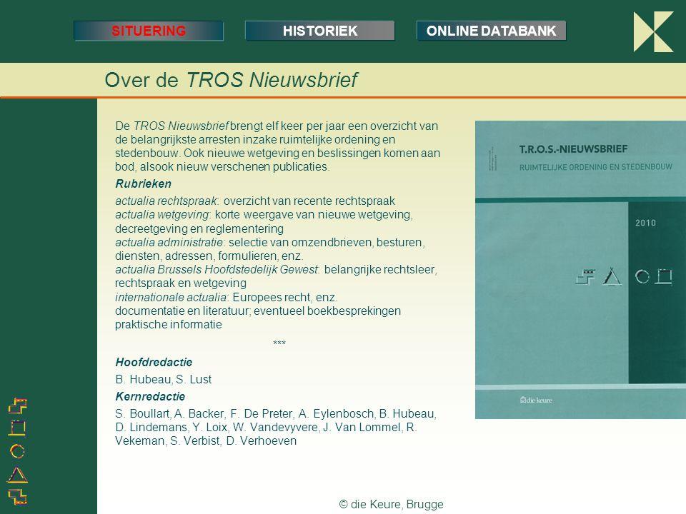 © die Keure, Brugge Over de TROS Nieuwsbrief De TROS Nieuwsbrief brengt elf keer per jaar een overzicht van de belangrijkste arresten inzake ruimtelijke ordening en stedenbouw.