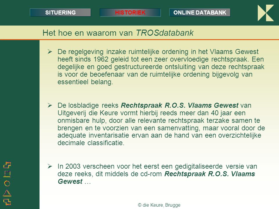 © die Keure, Brugge Het hoe en waarom van TROSdatabank SITUERINGHISTORIEKONLINE DATABANK  De regelgeving inzake ruimtelijke ordening in het Vlaams Ge