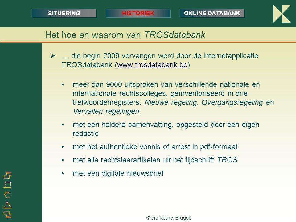 © die Keure, Brugge Het hoe en waarom van TROSdatabank SITUERINGHISTORIEKONLINE DATABANK  … die begin 2009 vervangen werd door de internetapplicatie
