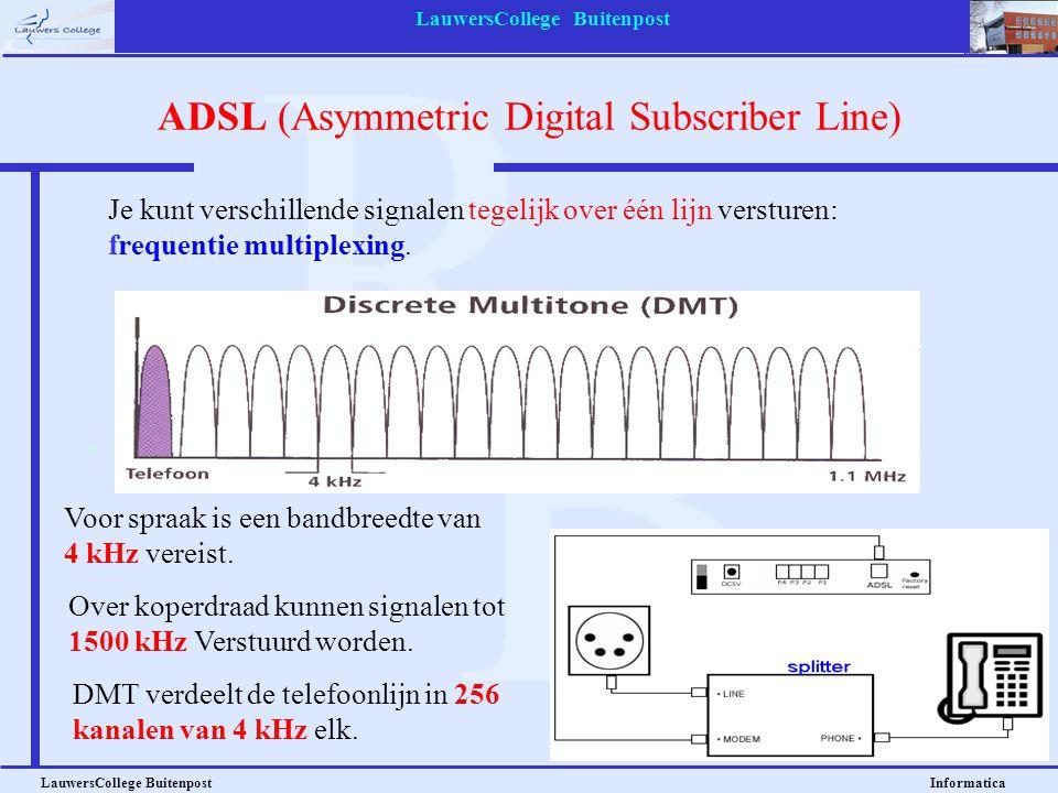 LauwersCollege Buitenpost LauwersCollege Buitenpost Informatica ADSL (Asymmetric Digital Subscriber Line) Voor spraak is een bandbreedte van 4 kHz vereist.