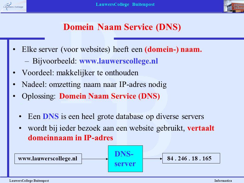 LauwersCollege Buitenpost LauwersCollege Buitenpost Informatica Domein Naam Service (DNS) •Elke server (voor websites) heeft een (domein-) naam. –Bijv