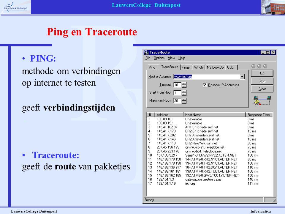 LauwersCollege Buitenpost LauwersCollege Buitenpost Informatica Ping en Traceroute • PING: methode om verbindingen op internet te testen geeft verbindingstijden • Traceroute: geeft de route van pakketjes