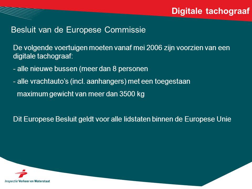 Digitale tachograaf Besluit van de Europese Commissie De volgende voertuigen moeten vanaf mei 2006 zijn voorzien van een digitale tachograaf: - alle n