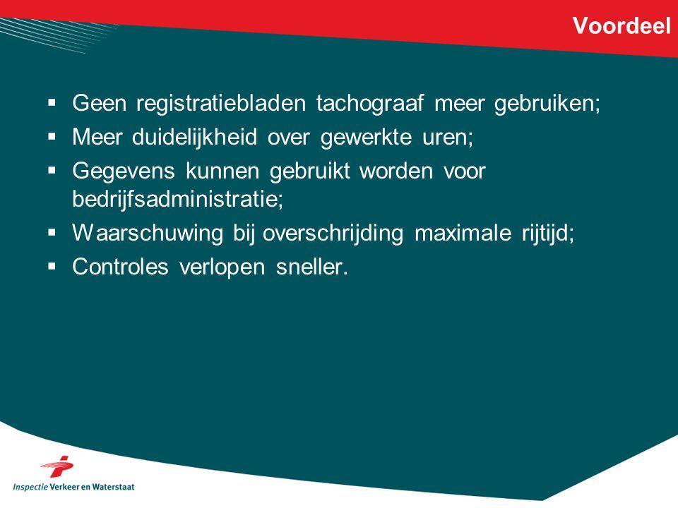 Voordeel  Geen registratiebladen tachograaf meer gebruiken;  Meer duidelijkheid over gewerkte uren;  Gegevens kunnen gebruikt worden voor bedrijfsa