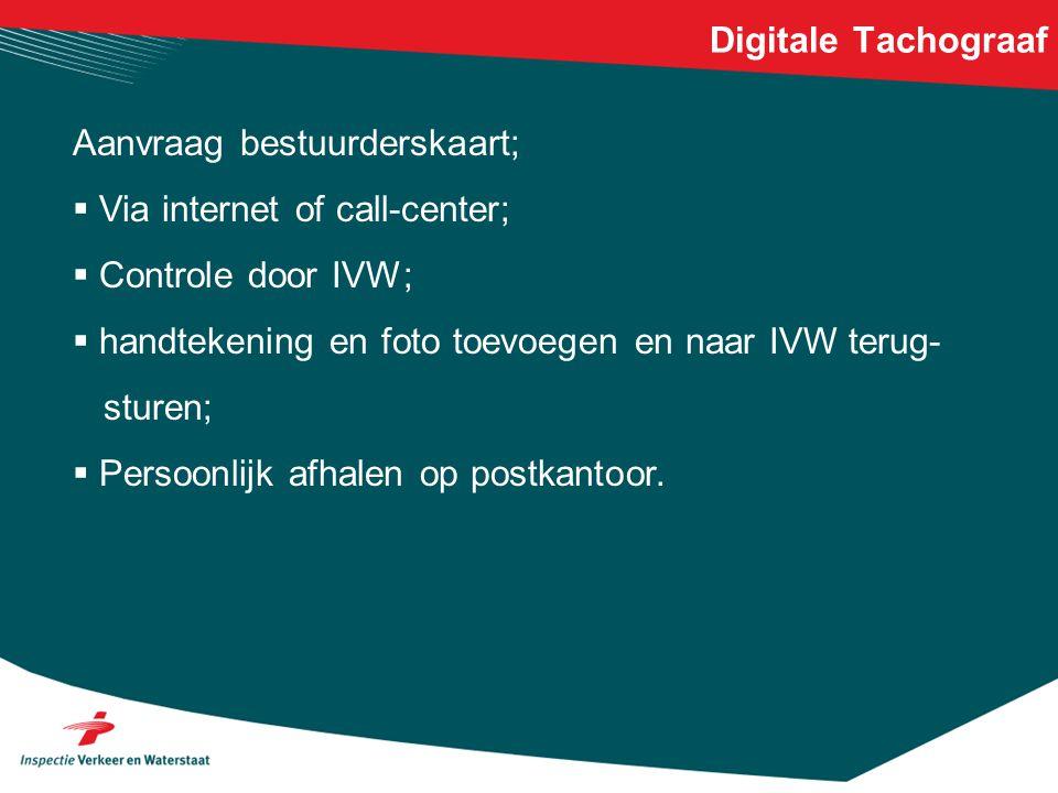 Digitale Tachograaf Aanvraag bestuurderskaart;  Via internet of call-center;  Controle door IVW;  handtekening en foto toevoegen en naar IVW terug-