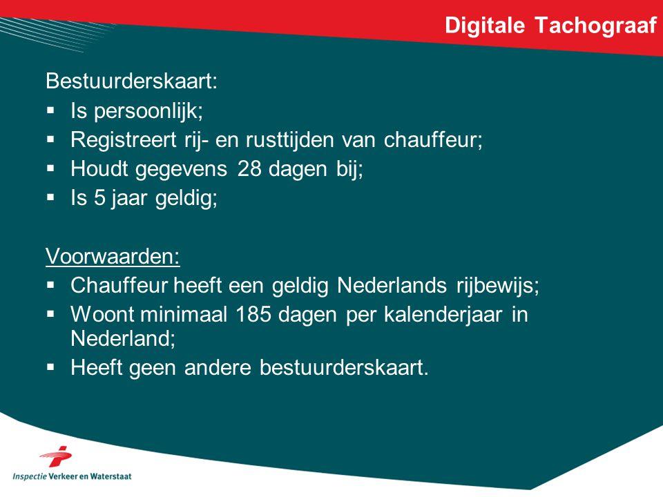 Digitale Tachograaf Bestuurderskaart:  Is persoonlijk;  Registreert rij- en rusttijden van chauffeur;  Houdt gegevens 28 dagen bij;  Is 5 jaar gel