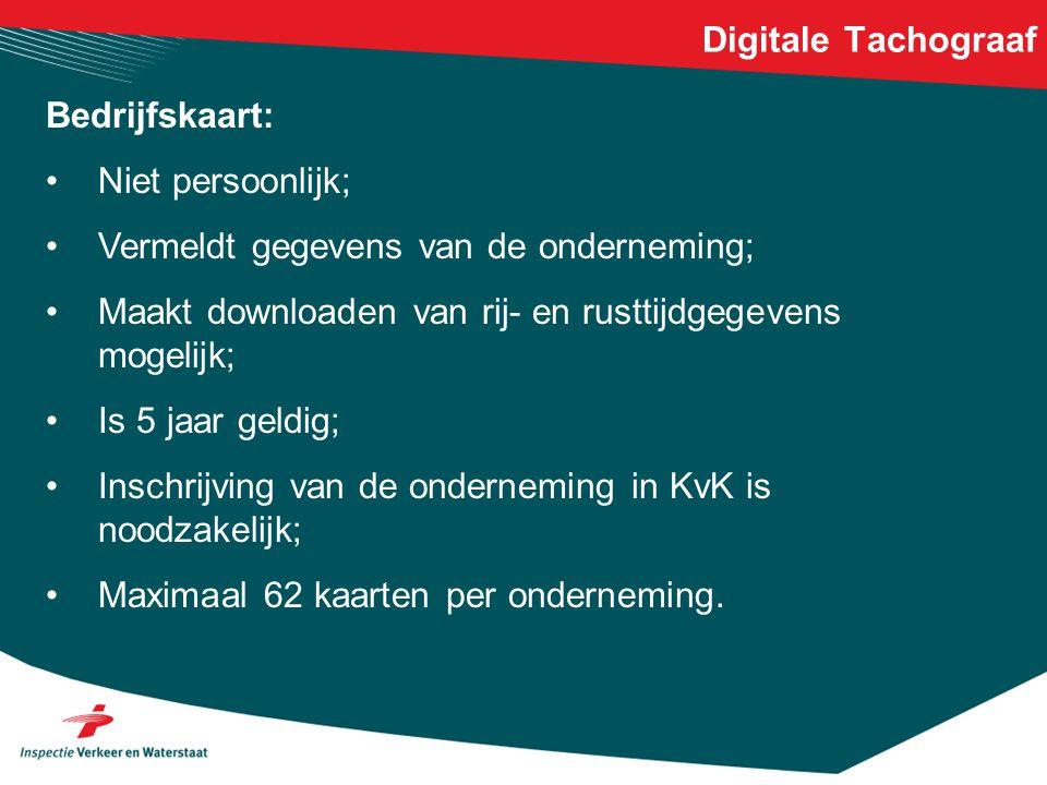 Digitale Tachograaf Bedrijfskaart: •Niet persoonlijk; •Vermeldt gegevens van de onderneming; •Maakt downloaden van rij- en rusttijdgegevens mogelijk;