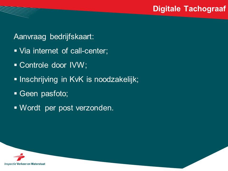 Digitale Tachograaf Aanvraag bedrijfskaart:  Via internet of call-center;  Controle door IVW;  Inschrijving in KvK is noodzakelijk;  Geen pasfoto;