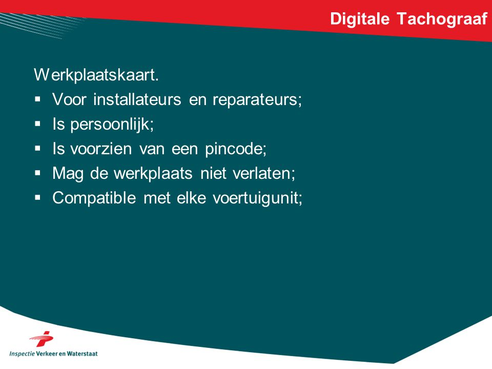 Digitale Tachograaf Werkplaatskaart.  Voor installateurs en reparateurs;  Is persoonlijk;  Is voorzien van een pincode;  Mag de werkplaats niet ve
