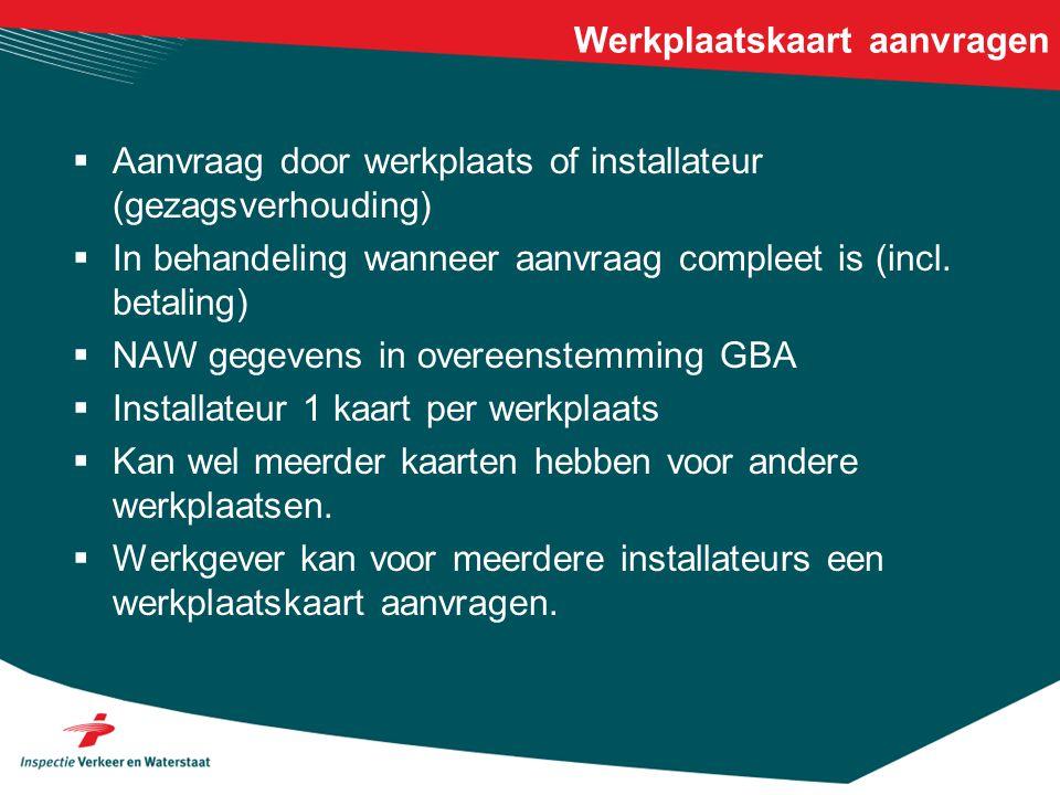 Werkplaatskaart aanvragen  Aanvraag door werkplaats of installateur (gezagsverhouding)  In behandeling wanneer aanvraag compleet is (incl. betaling)