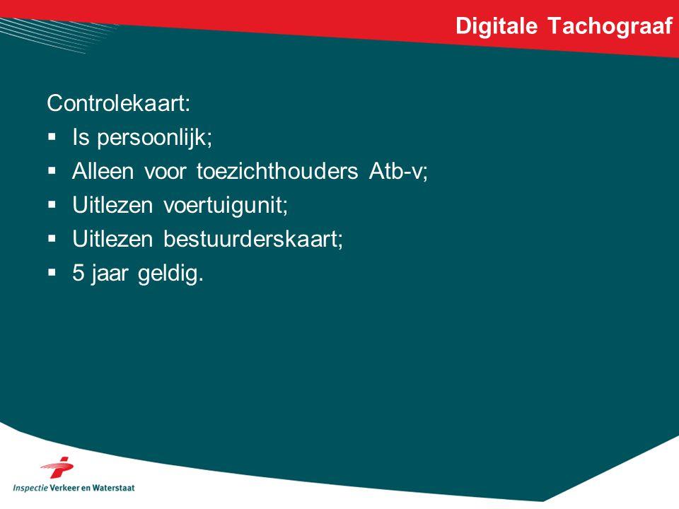 Digitale Tachograaf Controlekaart:  Is persoonlijk;  Alleen voor toezichthouders Atb-v;  Uitlezen voertuigunit;  Uitlezen bestuurderskaart;  5 ja