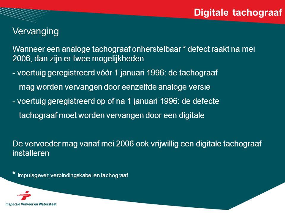 Digitale tachograaf Vervanging Wanneer een analoge tachograaf onherstelbaar * defect raakt na mei 2006, dan zijn er twee mogelijkheden - voertuig gere