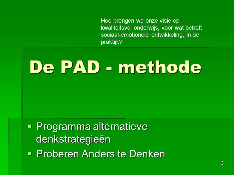 3 De PAD - methode  Programma alternatieve denkstrategieën  Proberen Anders te Denken Hoe brengen we onze visie op kwaliteitsvol onderwijs, voor wat betreft sociaal-emotionele ontwikkeling, in de praktijk?